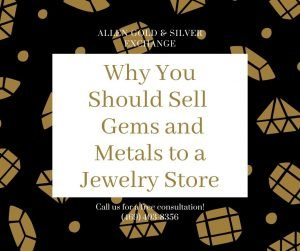 Why You Should Sell Gems and Metals to a Jewelry Store